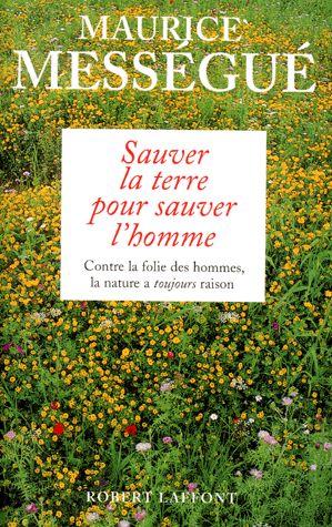 Sauver la terre pour sauver l'homme – Maurice Mességué – Editions Robert Laffont –