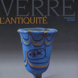 Histoire du verre – L'Antiquité – Florence Slitine – Editions Massin –