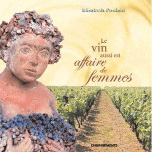 Le Vin aussi est une Affaire de Femmes – Elisabeth Poulain – Editeur Cheminements –