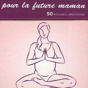 Cartes de yoga pour la future maman – 50 postures et méditations –  Olivia H. Miller – Editions Guy Trédaniel –