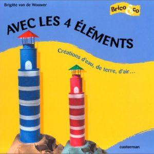 Avec les 4 éléments – créations d'eau, de terre, d'air… – Brigitte Van de Wouwer – Editions Casterman –