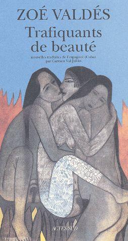 Trafiquants de beauté  – Zoé Valdès – Nouvelles traduites de l'espagnol (Cuba) par Carmen Val Julian – Editions Actes-Sud –