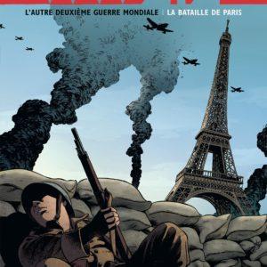WW2.2 L'autre deuxième guerre Mondiale – La Bataille de Paris – Chauvel/Boivin/Henninot – Editions Dargaud –