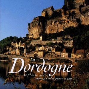 La Dordogne – Au fil de la rivière, paysage entre pierre et eau – Rustica Editions –