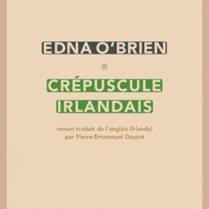 Crépuscule irlandais – roman traduit de l'anglais par Pierre-Emmanuel Dauzat – Edna O'Brien – Editions Sabine.Wespieser –