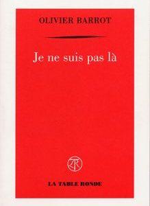 Je ne suis pas là – Olivier Barrot – Editions La Table Ronde –