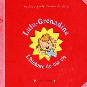 Lulu-Grenadine – L'histoire de ma vie – Laurence Gillot/ Lucie Durbiano – Un Album Nathan –