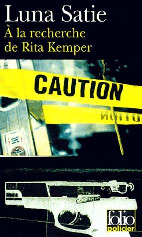 A la recherche de Rita Kemper – Luna Satie – Folio policier – Gallimard –