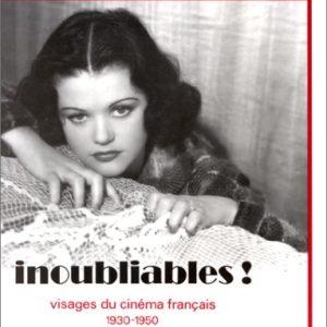 Inoubliables ! Visages du cinéma français 1930-1950 – Editions Calmann-Lévy –