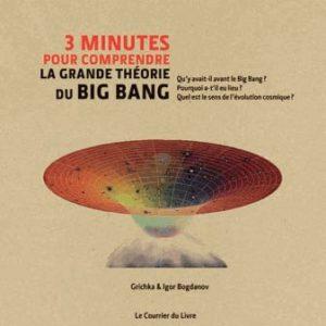 3 minutes pour comprendre la grande théorie du big bang – Grichka & Igor Bogdanov – CD inclus – Editions Le Courrier du Livre –