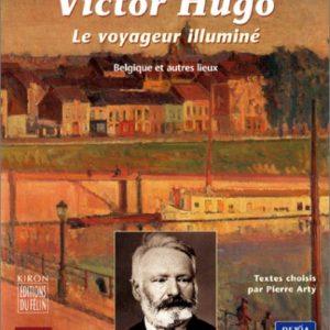 Victor Hugo Le Voyageur Illuminé – Textes choisis par Pierre Arty – Editions du Félin –