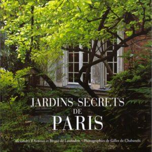 Jardins secrets de Paris – Alexandra d'Arnoux et Bruno de Laubadère – Photographies de Gilles de Chabaneix – Editions Flammarion –