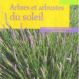 Arbres et arbustes du soleil – Michèle et Jean-Claude Lamontagne -Editions Rustica –