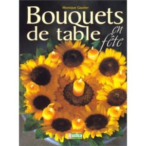 Bouquets de table en fête – Monique Gautier – Editions Rustica –