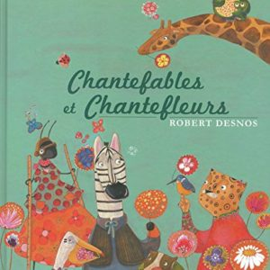 Chantefables et Chantefleurs – Robert Desnos – Editions Gründ –