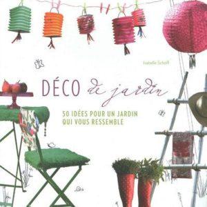 DÉCO de jardin – 50 idées pour un jardin qui vous ressemble – Isabelle Schaff – Editions Tana –