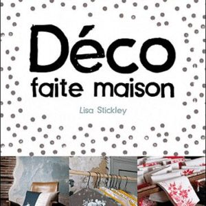 DÉCO faite maison – Lisa Stickley – 30 Idées couture – Editions Tana –
