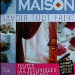 Déco Maison – Savoir tout faire – 10 Projets «effets déco» à réaliser pas à pas » – Anne Valéry – Editions France Loisirs –