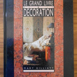 Le Grand Livre de la Décoration – Mary Gilliatt – Editions France Loisirs –