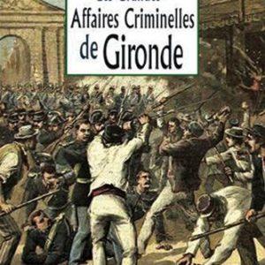 Les Grandes Affaires Criminelles de Gironde – Jean-Charles Gonthier – Editions De Borée –