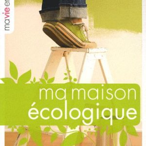 Ma maison écologique – Catherine Lévesque – Editions Eyrolles –