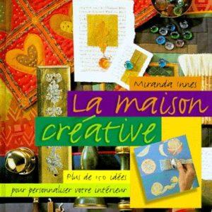 La maison créative – Plus de 150 idées pour personnaliser votre intérieur – Miranda Innes – Editions Solar –