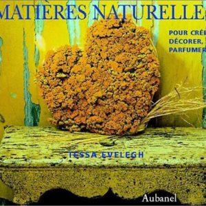 Matières Naturelles – Pour créer, décorer, parfumer – Tessa Evelegh – Editions Aubanel –