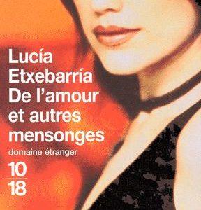 De l'amour et autres mensonges – Lucia Etxebarria – Domaine étranger – collection 10/18 –
