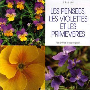 Les pensées, les violettes et les primevères – les choisir et les soigner – A. Tantardini – Editions de Vecchi –