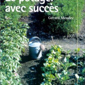 Le potager avec succès – Gérard Meudec – Editions Rustica –