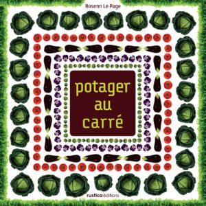 Potager au carré – Rosenn Le Page – Editions Rustica –