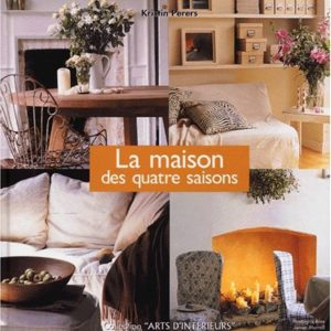 La maison des quatre saisons – Collection « Arts d'intérieurs » – Kristin Perers – Photographies James Merrell – Editions Solar –