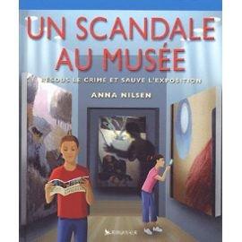 Un scandale au Musée – Résous le crime et sauve l'exposition – Anna Nilsen – Editions Kingfisher –