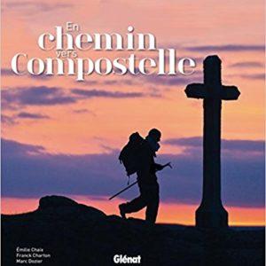 En Chemin vers Compostelle – Emilie Chaix – Franck Charton – Marc Dozier – Editions Glénat –