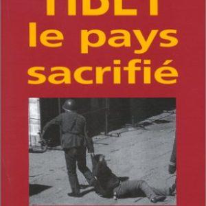 Tibet, le pays sacrifié –  Préface du Dalaï-Lama – Claude Arpi – Editions Calmann-Lévy –