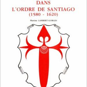 Basques et Navarrais dans l'ordre de Santiago (1580 – 1620) – Martine LAMBERT-GORGES- Editions du C.N.R.S. –