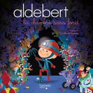 Aldebert, la chambre sans fond – illustrations Gérald Guerlais – Editions Hachette enfants –