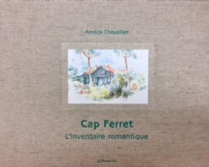 Cap Ferret, L'Inventaire romantique – Annick Chevallier – Editions La Presqu'île –