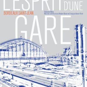 L'esprit d'une gare – Bordeaux Saint-Jean – Fabienne Waks avec les contributions d'Hubert Bonin et François-Xavier Point – Editions Cherche-Midi –