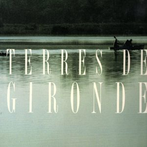 Terres de Gironde – Collectif – Photographies Alain Danvers – Editions Vivisques –