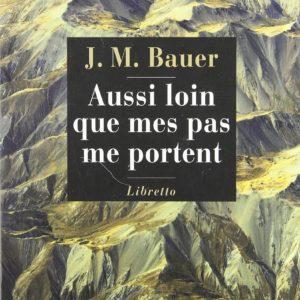 Aussi loin que mes pas me portent – Un fugitif en Asie Soviétique –  J.M. Bauer – traduit de l'allemand par Philippe Legionnet – Libretto Edition –