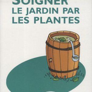 Soigner le jardin par les plantes – Philippe Delwiche – Editions de Nature Progrès Belgique –