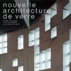 Nouvelle Architecture de Verre – Brent Richards – Photographies Dennis Gilbert – Editions du Seuil –