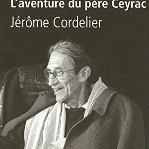 L'aventure du Père Ceyrac – Une vie pour les autres – Jérôme Cordelier – Collection Tempus – Editions Perrin –