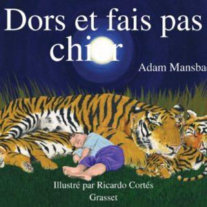 Dors et fais pas chier – Adam Mansbach – Illustré par Ricardo Cortés – Editions Grasset –