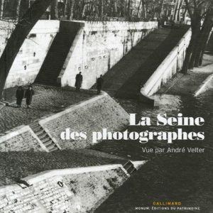 La Seine des Photographes – vue par André Velter – Gallimard – Monum, Editions du patrimoine –