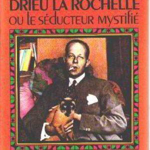 Drieu La Rochelle ou le séducteur Mystifié –  Dominique Desanti – Editions Flammarion –