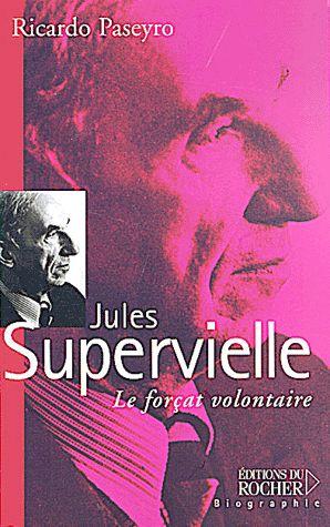 Jules Supervielle – Le forçat volontaire – Ricardo Paseyro – Editions du Rocher –