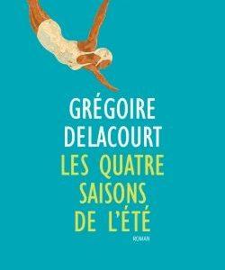 Les quatre saisons de l'été – Grégoire Delacourt – J.C. Lattès –
