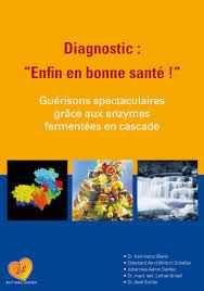 Diagnostic : «Enfin en bonne santé !» Guérisons spectaculaires grâce aux enzymes fermentées en cascade – Editions Lourex –